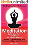 Meditation to Awaken Your Kundalini and Divine Life Force: Including Chakra Meditation, Heart Meditation and Other Daily Meditations (The Meditation for Life Series Book 2)