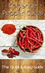 Cayenne Pepper Cures: The Quick & Eas...