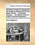 Tentamen medicum, inaugurale, de sanguinis detractionis usu et abusu. Quod, ... pro gradu doctoris, ... eruditorum examini subjicit Joannes Rogerson, ... (Latin Edition) (1170034446) by Rogerson, John