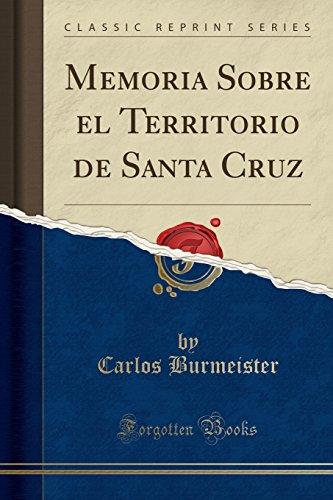 Memoria Sobre el Territorio de Santa Cruz (Classic Reprint)  [Burmeister, Carlos] (Tapa Blanda)