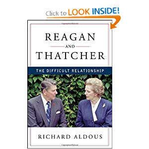 Reagan and Thatcher: The Difficult Relationship by Richard Aldous