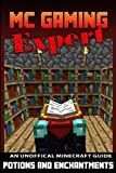 Potions & Enchantments - Minecraft: Unofficial Minecraft Guide (MC Gaming Expert - Unofficial Minecraft Guides Book 4)
