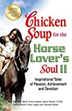 img - for Chicken Soup for the Horse Lover's Soul II: Inspirational Tales of Passion, Achievement and Devotion (Chicken Soup for the Soul) [Paperback] [2012] (Author) Jack Canfield, Mark Victor Hansen, Peter Vegso book / textbook / text book