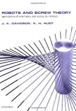 Robots and Screw Theory: Applications of Kinematics and Statics to Robotics (0198562454) by Joseph K. Davidson