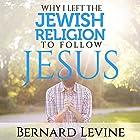 Why I Left the Jewish Religion to Follow Jesus Hörbuch von Bernard Levine Gesprochen von: John Alan Martinson Jr.