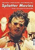 Splatter Movies: Essays zum modernen Horrorfilm