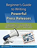 Beginner's Guide to Writing Powerful Press Releases: Secrets the Pros Use to Command Media Attention