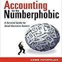 Accounting for the Numberphobic: A Survival Guide for Small Business (       UNABRIDGED) by Dawn Fotopulos Narrated by Karen Saltus