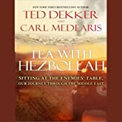 Tea with Hezbollah: Sitting at the Enemies' Table - Our Journey Through the Middle East | [Ted Dekker, Carl Medearis]