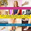 My Horizontal Life: A Collection of One-Night Stands (       UNABRIDGED) by Chelsea Handler Narrated by Cassandra Campbell