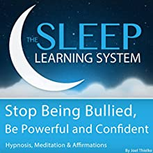 Stop Being Bullied, Be Powerful and Confident with Hypnosis, Meditation, and Affirmations  by Joel Thielke Narrated by Joel Thielke