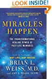 Miracles Happen: The Transformational Healing Power of Past-Life Memories