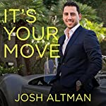 It's Your Move: My Million Dollar Method for Taking Risks with Confidence and Succeeding at Work and Life | Josh Altman