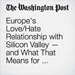Europe's Love/Hate Relationship with Silicon Valley — and What That Means for U.S. Tech Firms | Philipp Alvares de Souza Soares