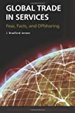 img - for Global Trade in Services: Fear, Facts, and Offshoring book / textbook / text book