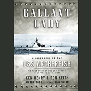Gallant Lady: A Biography of the USS Archerfish | [Don Keith, Ken Henry]