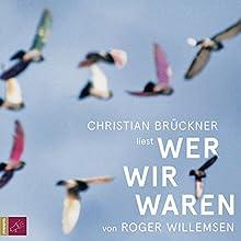 Wer wir waren Hörbuch von Roger Willemsen Gesprochen von: Christian Brückner