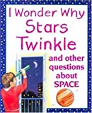 I Wonder Why Stars Twinkle: And other Questions About Space (0753450453) by Stott, Carole
