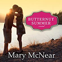 Butternut Summer: Butternut Lake, Book 2 (       UNABRIDGED) by Mary McNear Narrated by Carrington MacDuffie