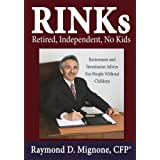 RINKs Retired, Independent, No Kids: Retirement and Investment Advice For People Without Children