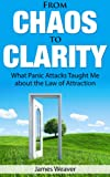 From Chaos to Clarity: What Panic Attacks Taught Me about the Law of Attraction