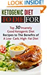 Ketogenic Diet To Die For: Top 30 Ins...