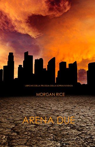 Morgan Rice - Arena Due (Libro #2 Della Trilogia Della Sopravvivenza) (Italian Edition)