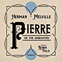 Pierre; or, the Ambiguities Audiobook by Herman Melville Narrated by Robin Field
