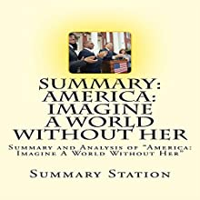Summary and Analysis of America: Imagine a World Without Her Audiobook by  Summary Station Narrated by Charles Craig