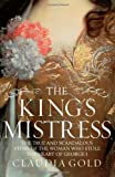 King's Mistress: The True and Scandalous Story of the Woman Who Stole the Heart of George I