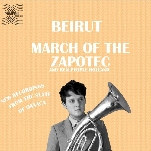 Beirut - March of the Zapotec and Realpeople Holland