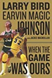 img - for When the Game Was Ours 1st (first) Edition by Bird, Larry, Johnson Jr., Earvin, MacMullan, Jackie published by Houghton Mifflin Harcourt (2009) Hardcover book / textbook / text book