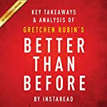 Key Takeaways & Analysis of Gretchen Rubin's Better Than Before: Mastering the Habits of Our Everyday Lives    Instaread