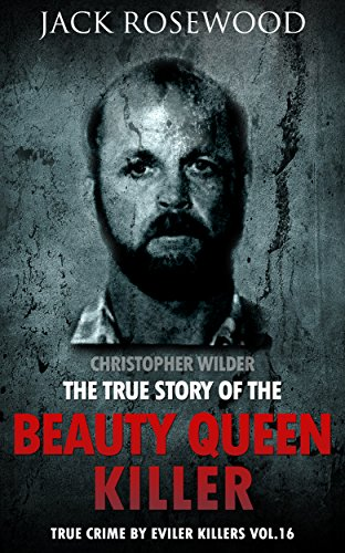 Christopher Wilder: The True Story Of The Beauty Queen Killer by Jack Rosewood ebook deal