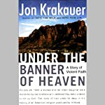 Under the Banner of Heaven: A Story of Violent Faith | Jon Krakauer