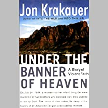 Under the Banner of Heaven: A Story of Violent Faith (       UNABRIDGED) by Jon Krakauer Narrated by Scott Brick