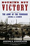 Nothing but Victory: The Army of the Tennessee, 1861-1865 (0375726608) by Woodworth, Steven E.