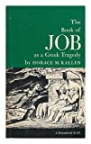 The Book of Job As a Greek Tragedy / with an Essay by Horace M. Kallen. Introduction by George Foote Moore