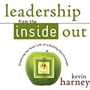 Leadership from the Inside Out: Examining the Inner Life of a Healthy Church Leader | Kevin G. Harney