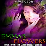 Emma's Flowers: Taken by Plants, Book 2 | Mia DuBois