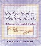 Broken Bodies, Healing Hearts: Reflections of a Hospital Chaplain