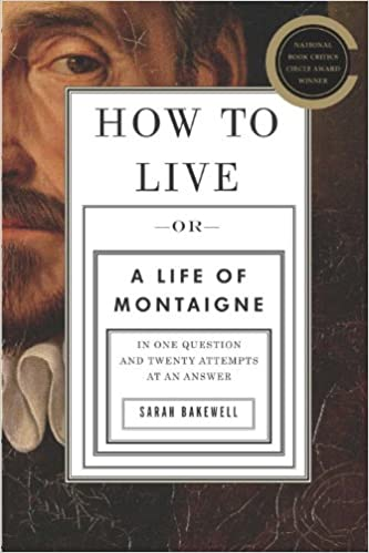 How to Live: Or, A Life of Montaigne