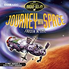 Journey into Space: Frozen in Time (       UNABRIDGED) by Charles Chiltern Narrated by David Jacobs, Michael Beckley, Alan Marriott, Chris Moran