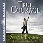True Courage: Emboldened by God in a Disheartening World (       UNABRIDGED) by Steve Farrar Narrated by Jim Sanders