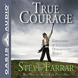 True Courage: Emboldened by God in a Disheartening World | [Steve Farrar]
