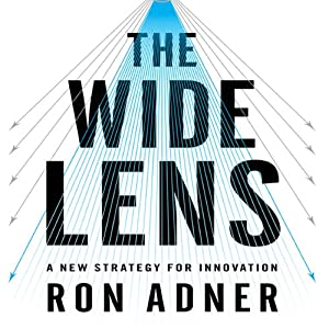 The Wide Lens: A New Strategy for Innovation | [Ron Adner]