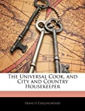 The Universal Cook, and City and Country Housekeeper