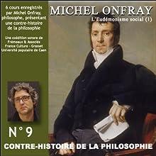 Contre-histoire de la philosophie 9.2: L'Eudémonisme social - Le XIXe siècle de Karl Marx à Bentham Discours Auteur(s) : Michel Onfray Narrateur(s) : Michel Onfray