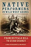Native Performers in Wild West Shows: From Buffalo Bill to Euro Disney