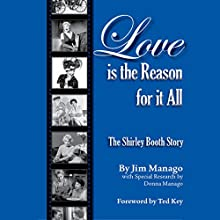 Love Is the Reason for It All: The Shirley Booth Story (       UNABRIDGED) by Jim Manago Narrated by Dave Johnson
